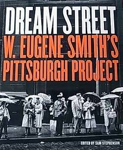 Dream Street W. Eugene Smith's Pittsburgh Projec